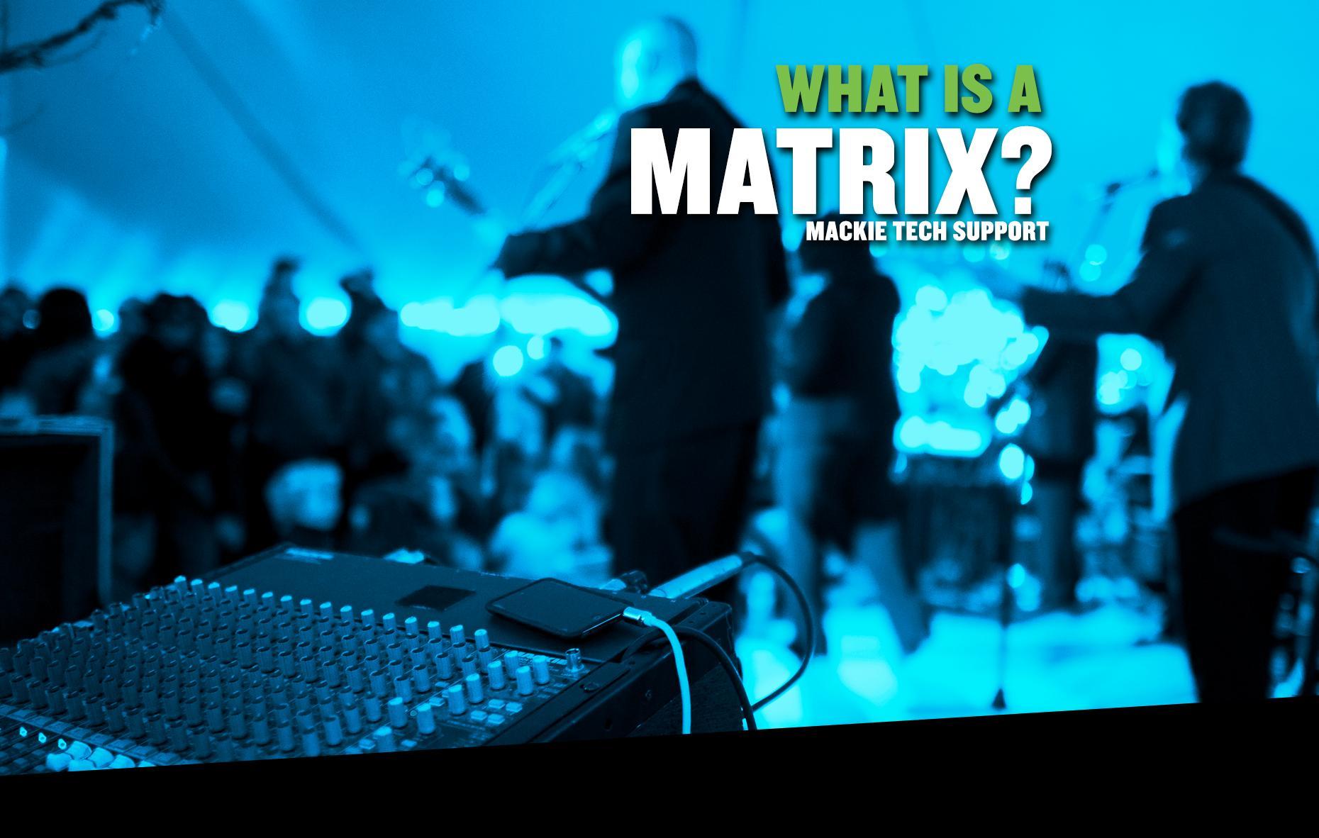mackie_blog_matrix