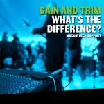 いまさら聞けないシリーズその8 GAINとTRIMの違いは?