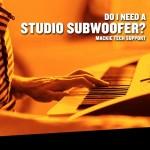 いまさら聞けないシリーズその3 スタジオモニターにサブウーファーは必要?
