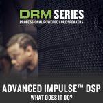 Mackie プロフェッショナルラウドスピーカー「DRMシリーズ」搭載 ADVANCED IMPULSE™ DSP
